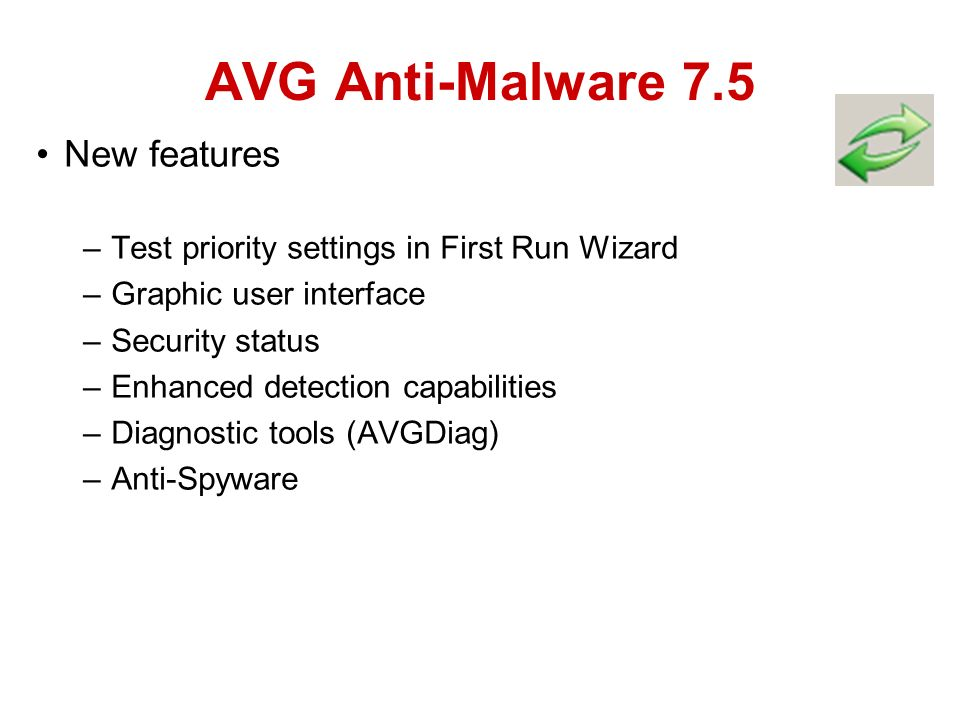 New features –Test priority settings in First Run Wizard –Graphic user interface –Security status –Enhanced detection capabilities –Diagnostic tools (AVGDiag) –Anti-Spyware AVG Anti-Malware 7.5
