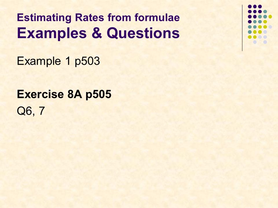 Estimating Rates from formulae Examples & Questions Example 1 p503 Exercise 8A p505 Q6, 7