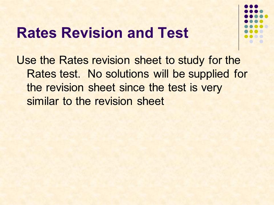 Rates Revision and Test Use the Rates revision sheet to study for the Rates test.