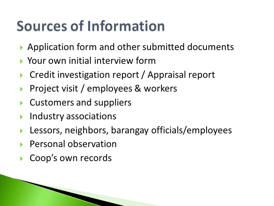 Application form and other submitted documents Your own initial interview form Credit investigation report / Appraisal report Project visit / employee