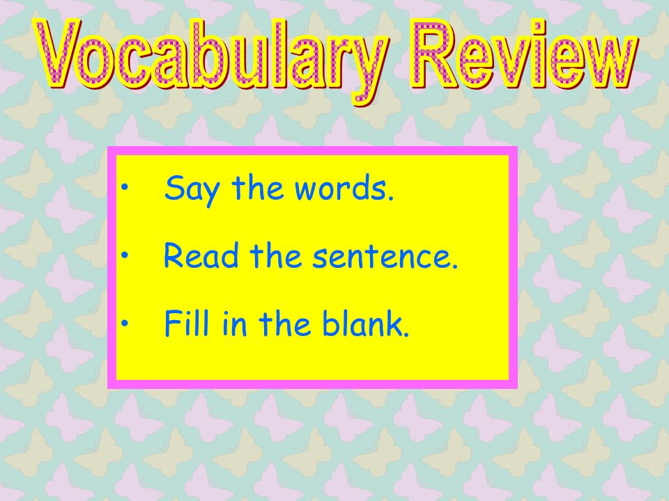 Say the words. Read the sentence. Fill in the blank.