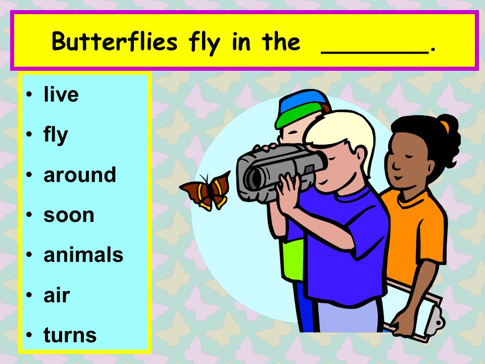 Butterflies fly in the _______. live fly around soon animals air turns