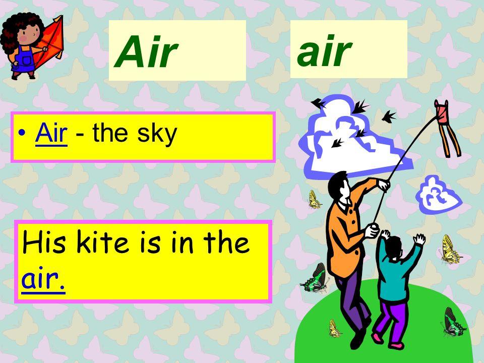 Air Air - the sky air His kite is in the air.