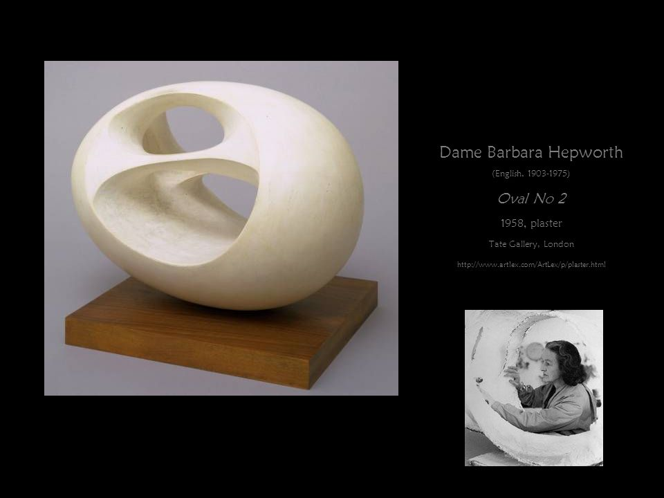 Dame Barbara Hepworth (English, 1903-1975) Oval No 2 1958, plaster Tate Gallery, London http://www.artlex.com/ArtLex/p/plaster.html