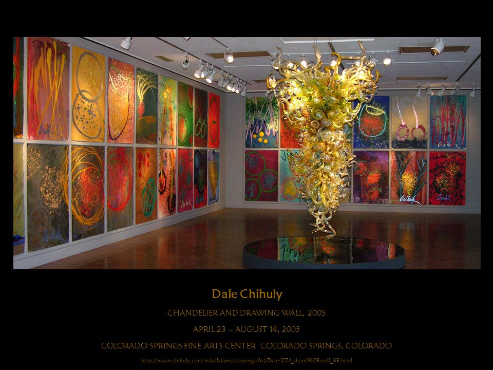 Dale Chihuly CHANDELIER AND DRAWING WALL, 2005 APRIL 23 – AUGUST 14, 2005 COLORADO SPRINGS FINE ARTS CENTER COLORADO SPRINGS, COLORADO http://www.chih