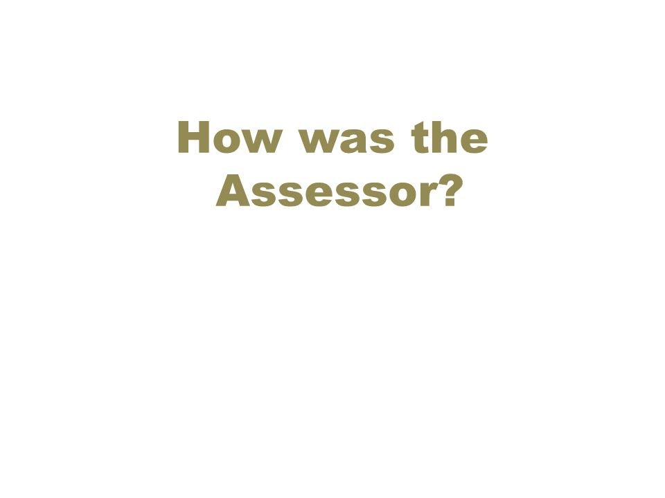 How was the Assessor?