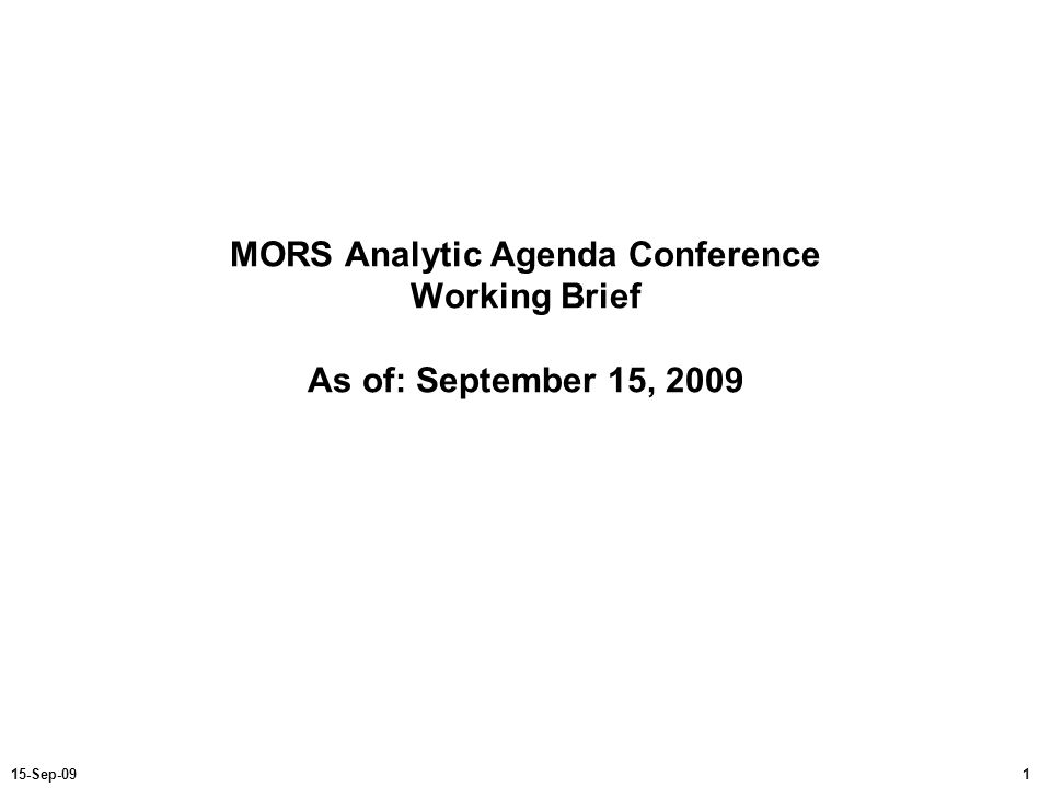 115-Sep-09 MORS Analytic Agenda Conference Working Brief As of: September 15, 2009