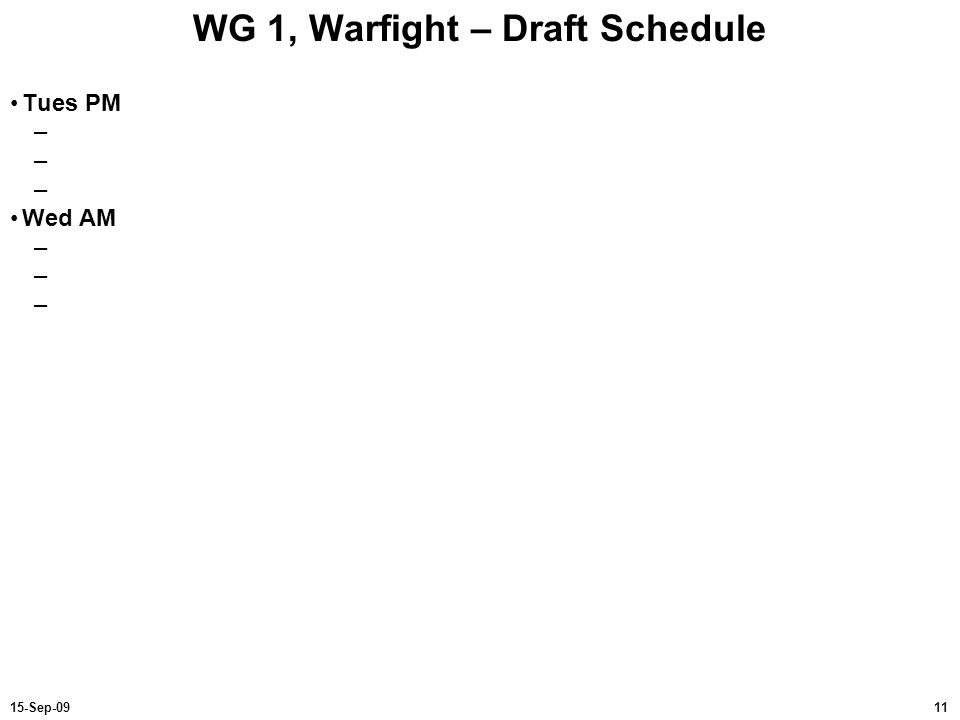 1115-Sep-09 WG 1, Warfight – Draft Schedule Tues PM – Wed AM –