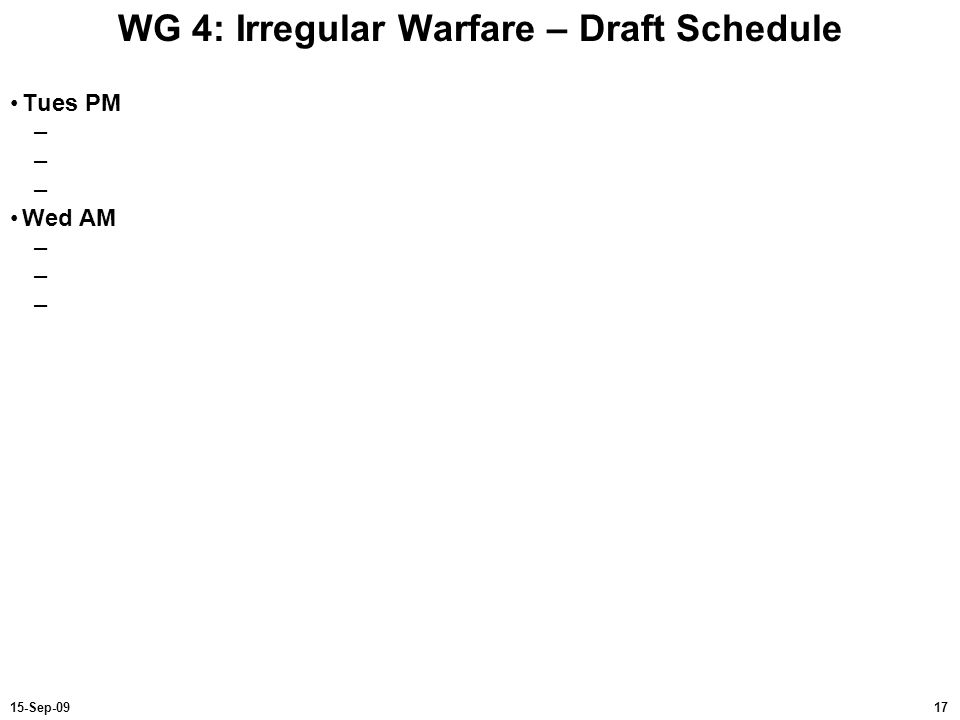 1715-Sep-09 WG 4: Irregular Warfare – Draft Schedule Tues PM – Wed AM –