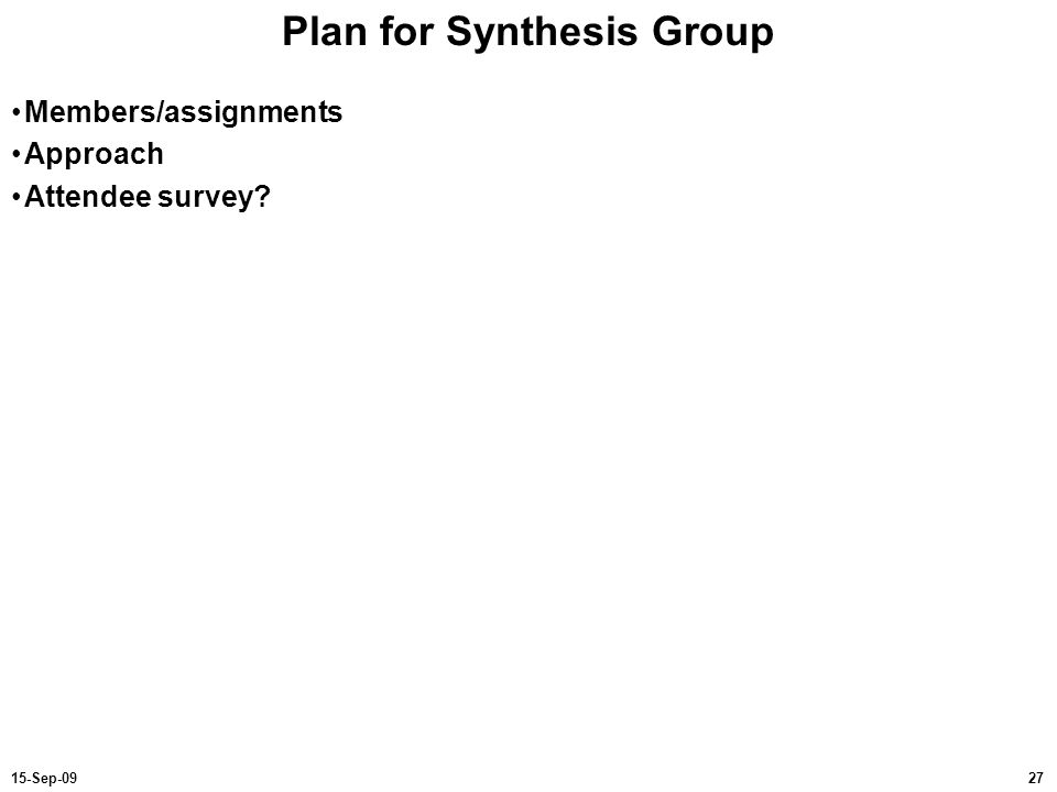2715-Sep-09 Plan for Synthesis Group Members/assignments Approach Attendee survey?