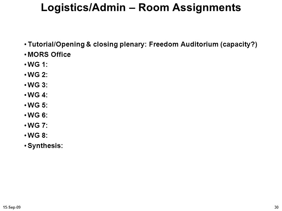 3015-Sep-09 Logistics/Admin – Room Assignments Tutorial/Opening & closing plenary: Freedom Auditorium (capacity?) MORS Office WG 1: WG 2: WG 3: WG 4: