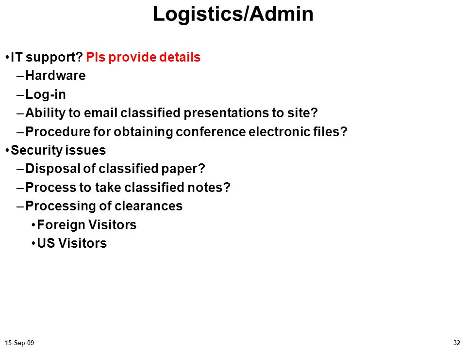 3215-Sep-09 Logistics/Admin IT support? Pls provide details –Hardware –Log-in –Ability to email classified presentations to site? –Procedure for obtai