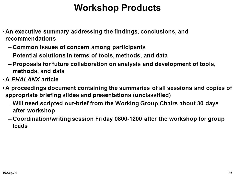 3515-Sep-09 Workshop Products An executive summary addressing the findings, conclusions, and recommendations –Common issues of concern among participa