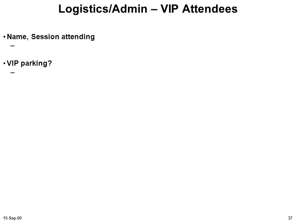 3715-Sep-09 Logistics/Admin – VIP Attendees Name, Session attending – VIP parking? –