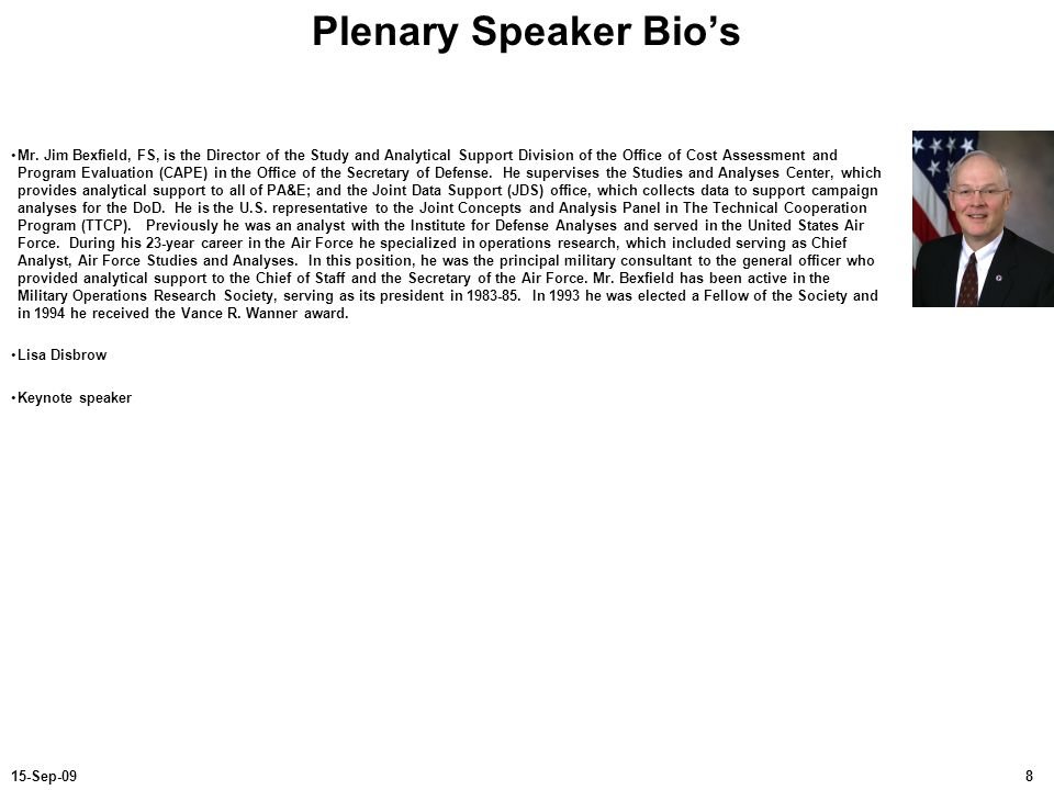 815-Sep-09 Plenary Speaker Bios Mr. Jim Bexfield, FS, is the Director of the Study and Analytical Support Division of the Office of Cost Assessment an