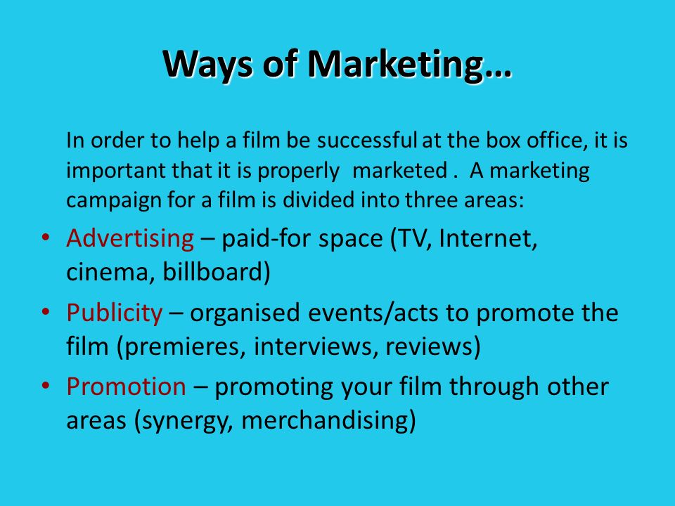 Ways of Marketing… In order to help a film be successful at the box office, it is important that it is properly marketed.