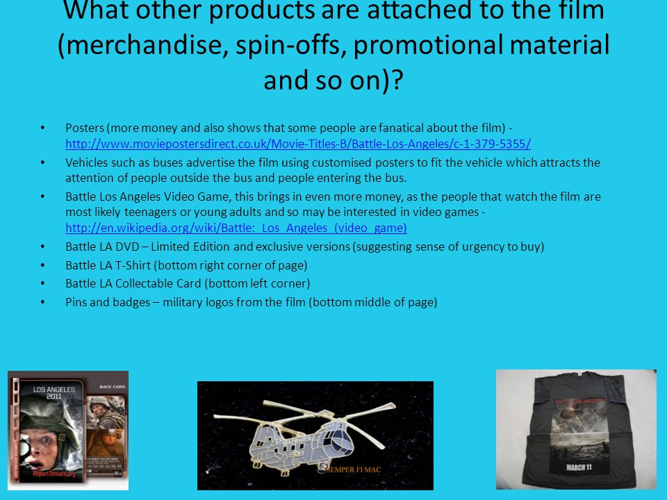 What other products are attached to the film (merchandise, spin-offs, promotional material and so on).