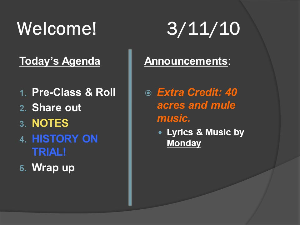 Welcome!3/11/10 Todays Agenda 1. Pre-Class & Roll 2.