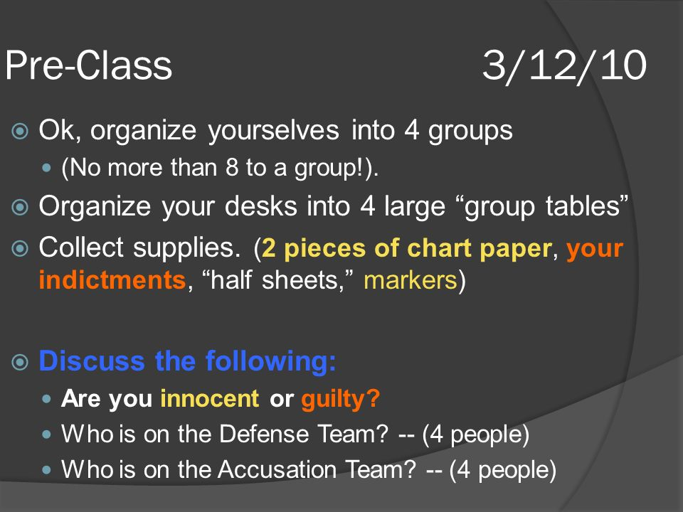 Pre-Class3/12/10 Ok, organize yourselves into 4 groups (No more than 8 to a group!).