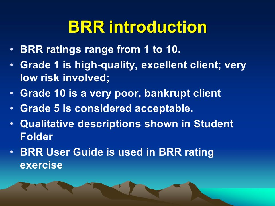 BRR introduction BRR ratings range from 1 to 10. Grade 1 is high-quality, excellent client; very low risk involved; Grade 10 is a very poor, bankrupt