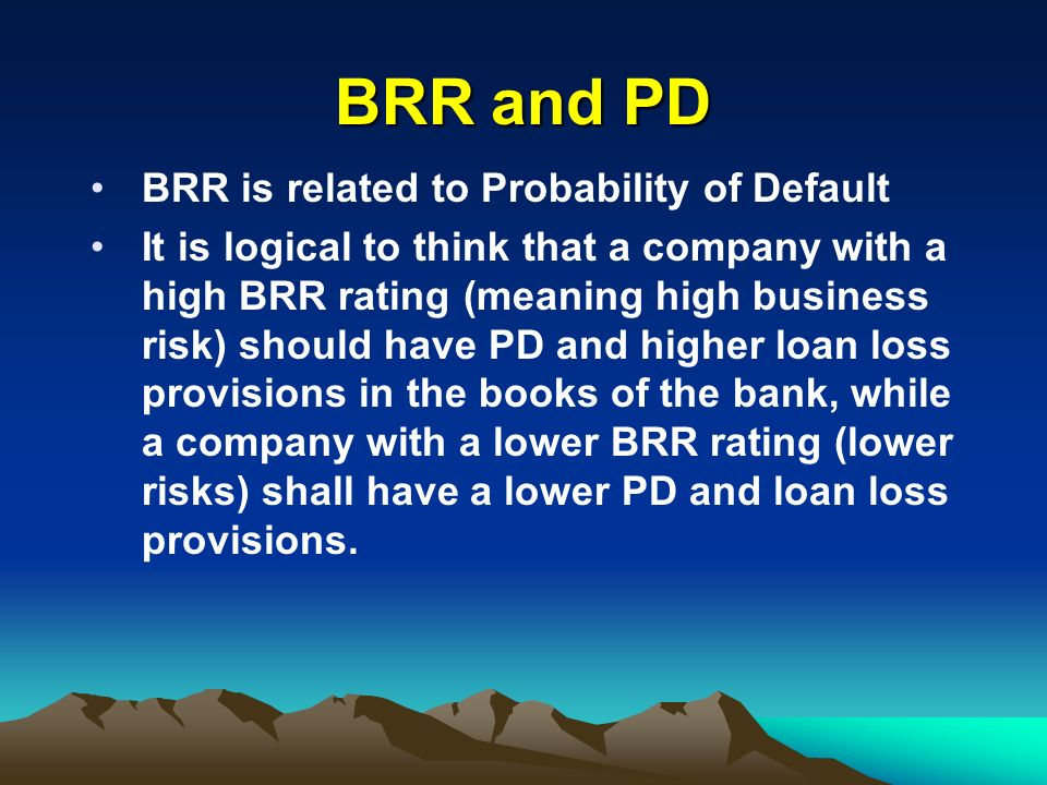 BRR and PD BRR is related to Probability of Default It is logical to think that a company with a high BRR rating (meaning high business risk) should h