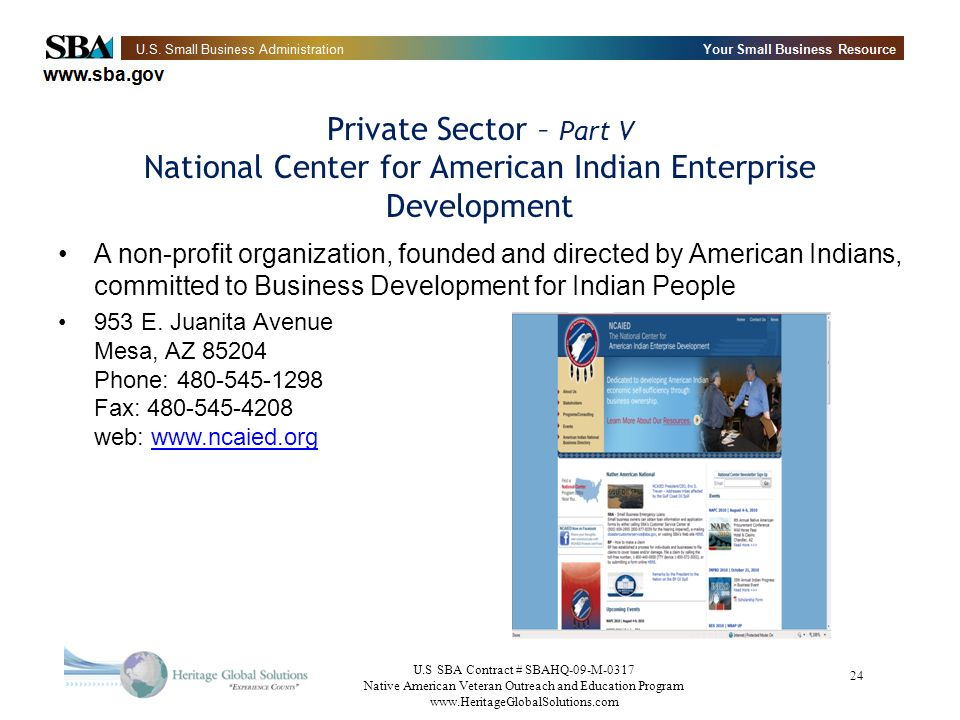 U.S SBA Contract # SBAHQ-09-M-0317 Native American Veteran Outreach and Education Program   24 Private Sector – Part V National Center for American Indian Enterprise Development A non-profit organization, founded and directed by American Indians, committed to Business Development for Indian People 953 E.