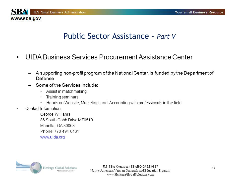 U.S SBA Contract # SBAHQ-09-M-0317 Native American Veteran Outreach and Education Program   33 Public Sector Assistance - Part V UIDA Business Services Procurement Assistance Center –A supporting non-profit program of the National Center.