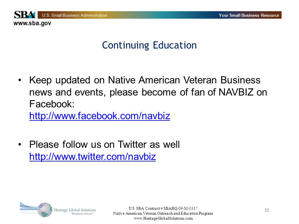 U.S SBA Contract # SBAHQ-09-M-0317 Native American Veteran Outreach and Education Program   52 Continuing Education Keep updated on Native American Veteran Business news and events, please become of fan of NAVBIZ on Facebook:     Please follow us on Twitter as well