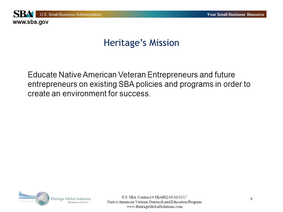 U.S SBA Contract # SBAHQ-09-M-0317 Native American Veteran Outreach and Education Program www.HeritageGlobalSolutions.com 10 Goals Conduct Education and Outreach events across the U.S.