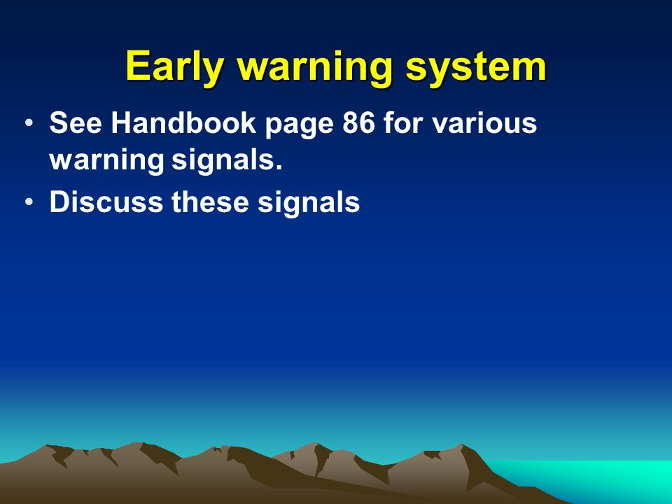 Early warning system See Handbook page 86 for various warning signals. Discuss these signals
