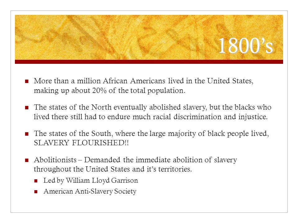 1800s More than a million African Americans lived in the United States, making up about 20% of the total population. The states of the North eventuall