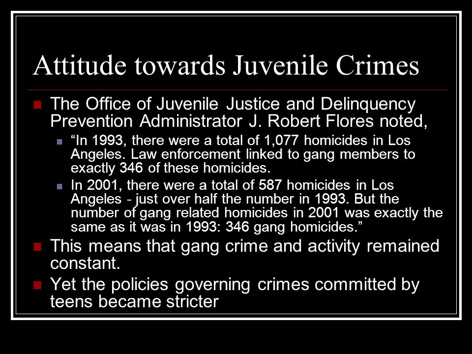 Attitude towards Juvenile Crimes The Office of Juvenile Justice and Delinquency Prevention Administrator J. Robert Flores noted, In 1993, there were a