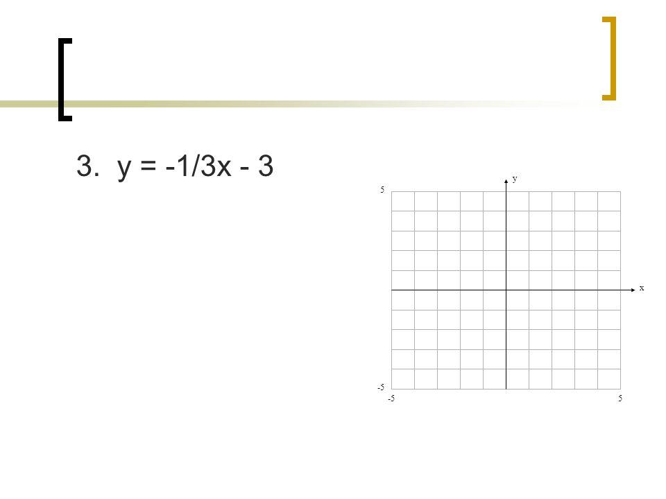 3. y = -1/3x - 3 y x 5 5 -5