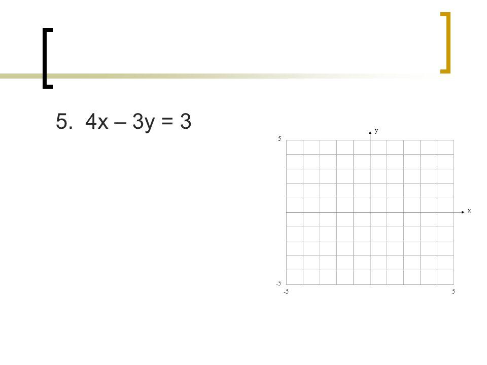 5. 4x – 3y = 3 y x 5 5 -5