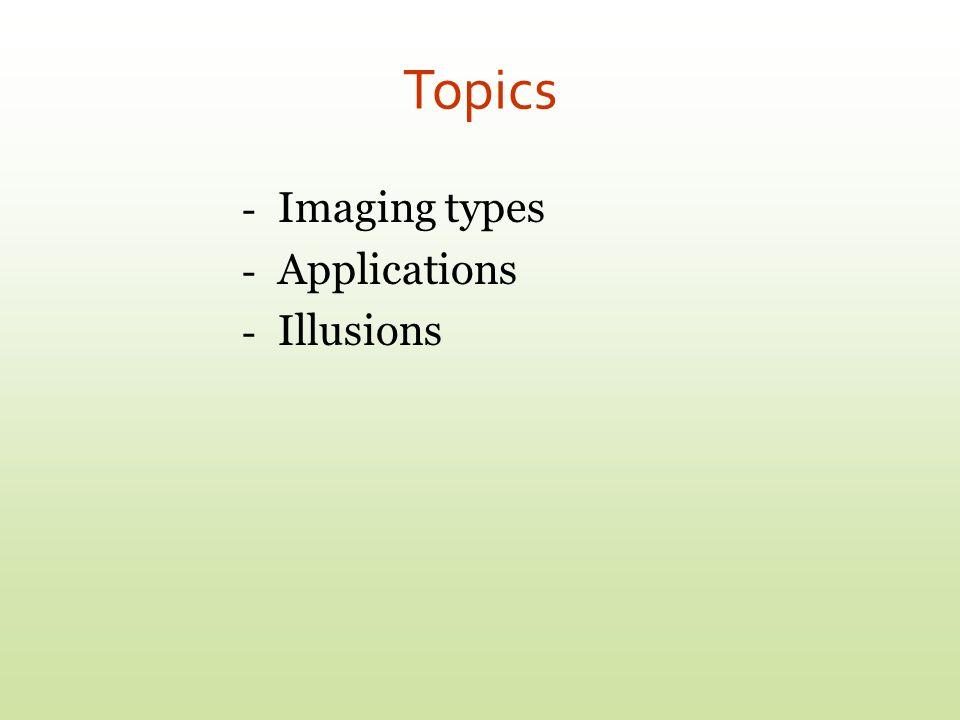 Topics - Imaging types - Applications - Illusions