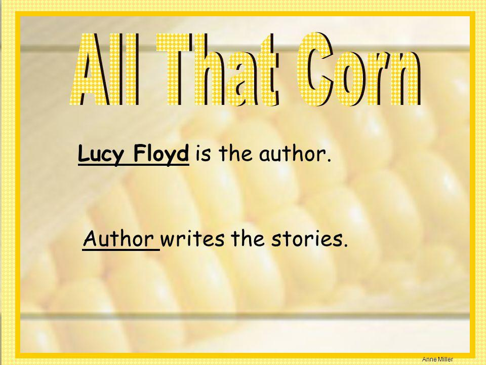 Lucy Floyd is the author. Author writes the stories.