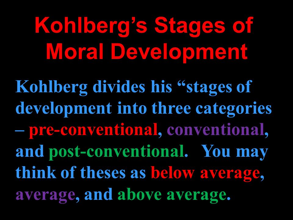 Kohlbergs Stages of Moral Development Kohlberg divides his stages of development into three categories – pre-conventional, pre-conventional, conventio