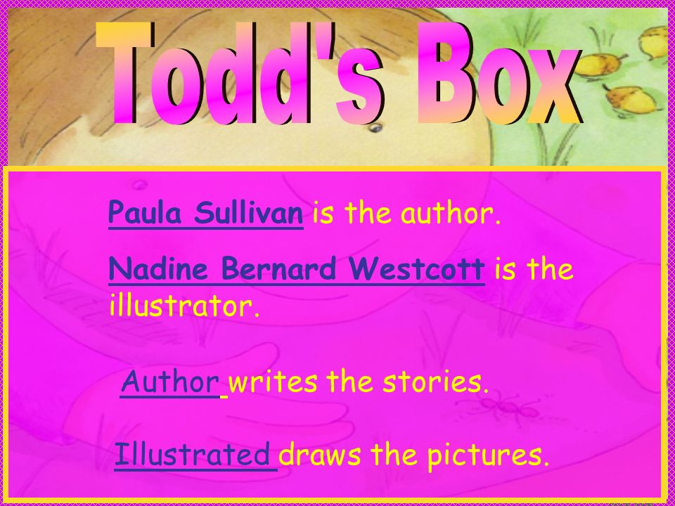 Anne Miller Paula Sullivan is the author. Nadine Bernard Westcott is the illustrator. Author writes the stories. Illustrated draws the pictures.