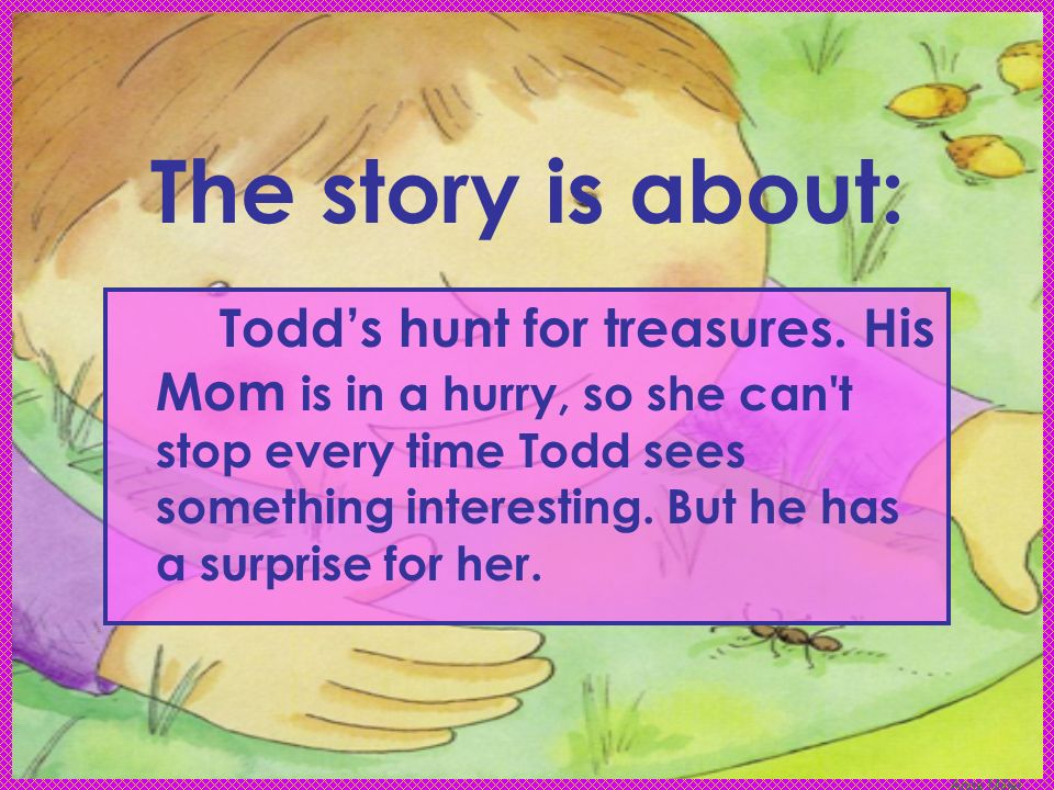 Anne Miller The story is about: Todds hunt for treasures.