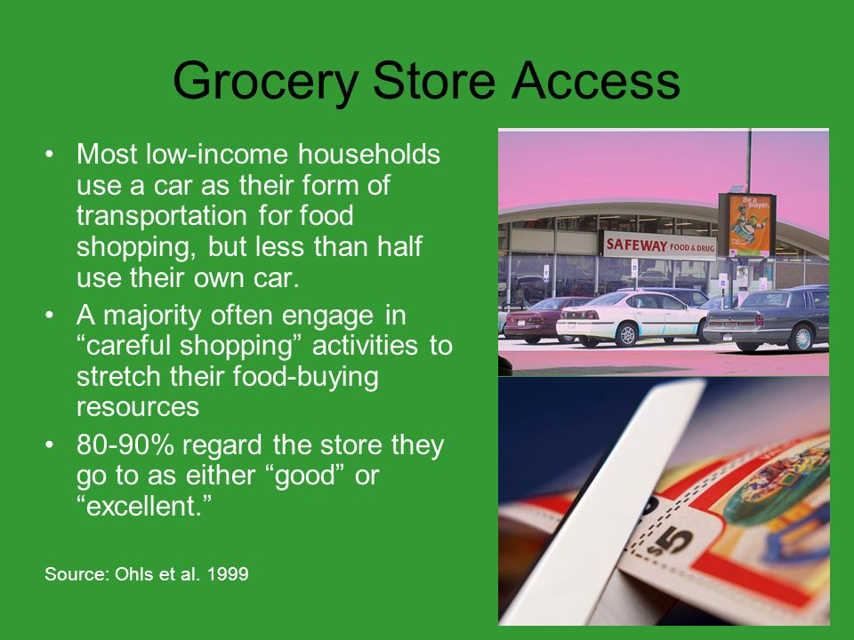 Grocery Store Access Most low-income households use a car as their form of transportation for food shopping, but less than half use their own car.