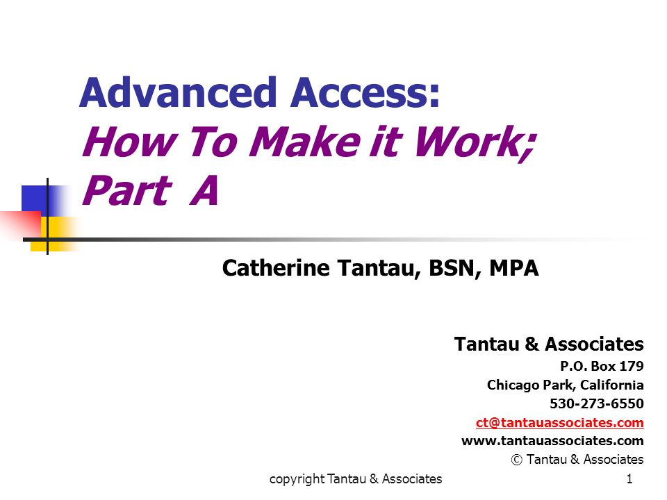 Advanced Access: How To Make it Work; Part A Catherine Tantau, BSN, MPA Tantau & Associates P.O. Box 179 Chicago Park, California 530-273-6550 ct@tant