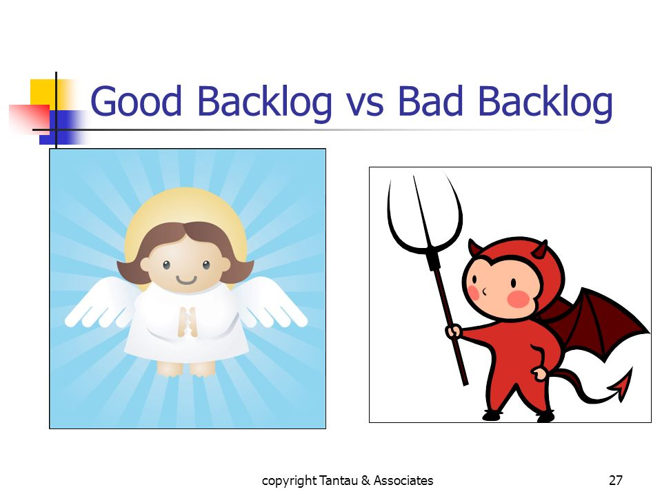 Good Backlog vs Bad Backlog 27copyright Tantau & Associates