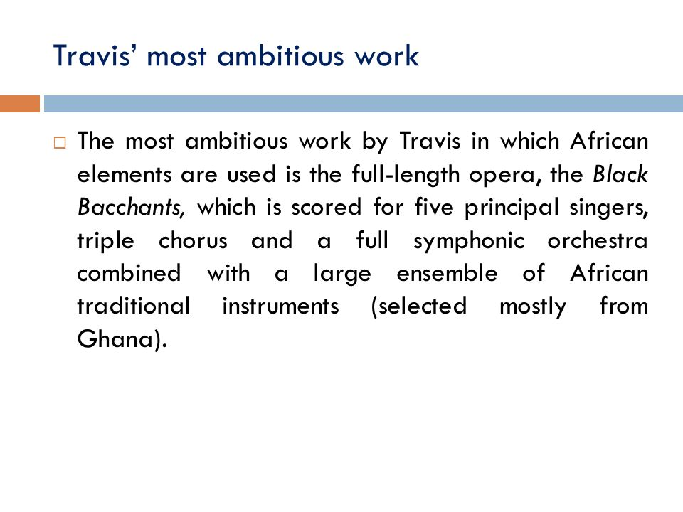 Travis most ambitious work The most ambitious work by Travis in which African elements are used is the full length opera, the Black Bacchants, which i