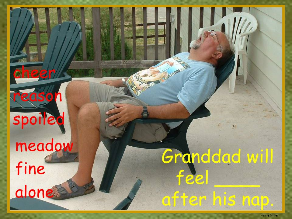 Anne Miller cheer reason spoiled Granddad will feel ____ after his nap. meadow fine alone