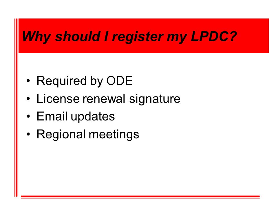 Why should I register my LPDC? Required by ODE License renewal signature Email updates Regional meetings
