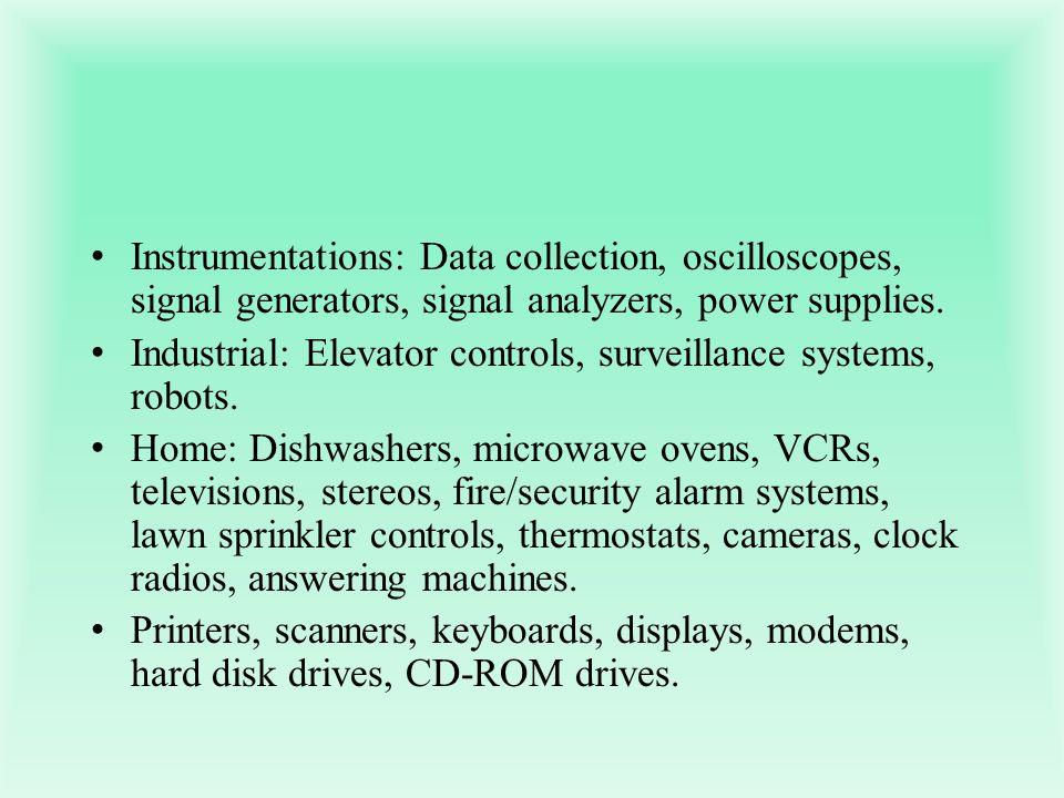 Instrumentations: Data collection, oscilloscopes, signal generators, signal analyzers, power supplies. Industrial: Elevator controls, surveillance sys