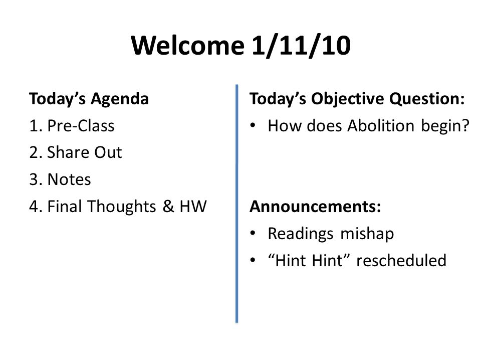 Welcome 1/11/10 Todays Agenda 1.Pre-Class 2.Share Out 3.Notes 4.Final Thoughts & HW Todays Objective Question: How does Abolition begin? Announcements