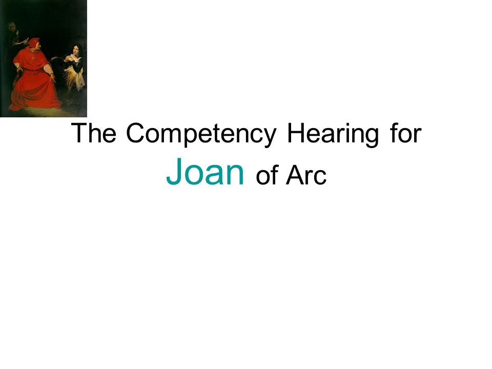 The Competency Hearing for Joan of Arc