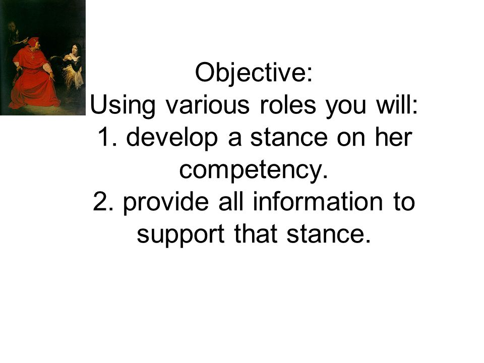 Objective: Using various roles you will: 1. develop a stance on her competency.
