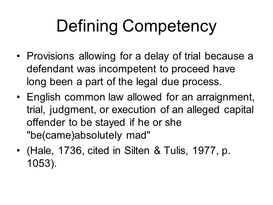 Defining Competency Provisions allowing for a delay of trial because a defendant was incompetent to proceed have long been a part of the legal due process.